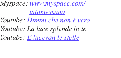 Myspace: www.myspace.com/ vitomessana Youtube: Di